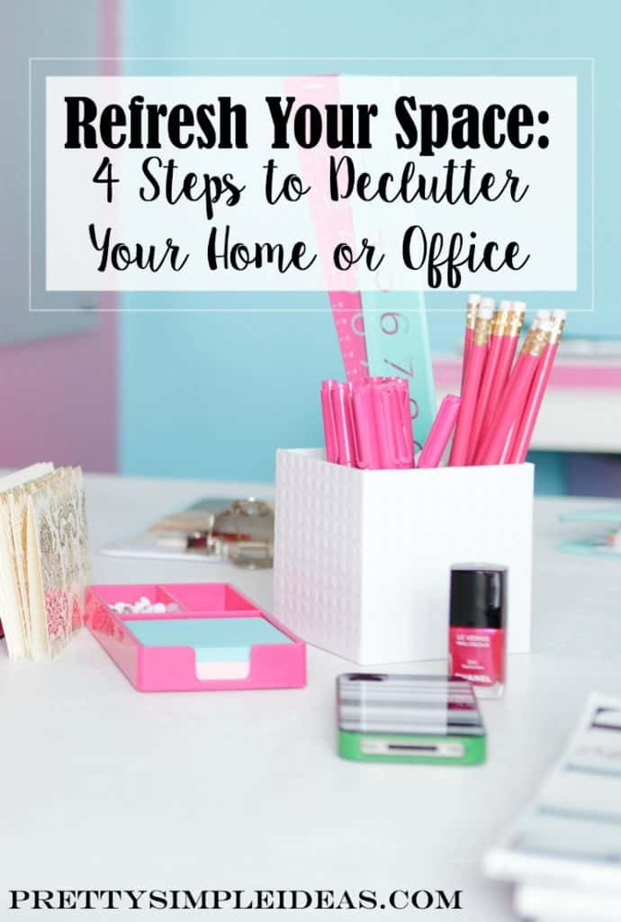 4 Steps to Declutter your Home or Office | Pretty Simple Ideas