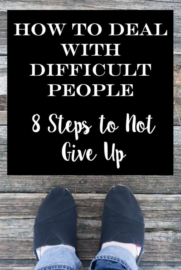 How to Deal with Difficult People: 8 Steps to Not Give Up On them | Pretty Simple Ideas
