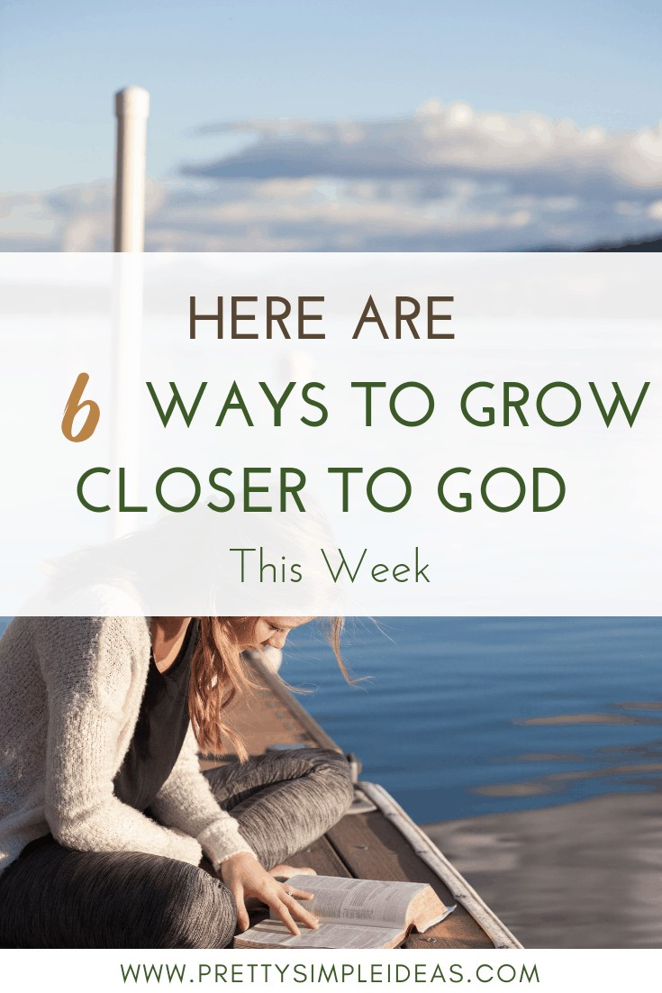 6 Ways to Grow Closer to God This Week