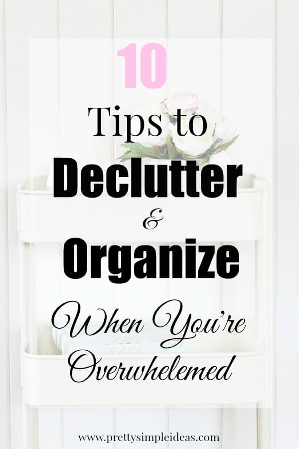 10 Tips to Declutter and Organize When You're Overwhelmed