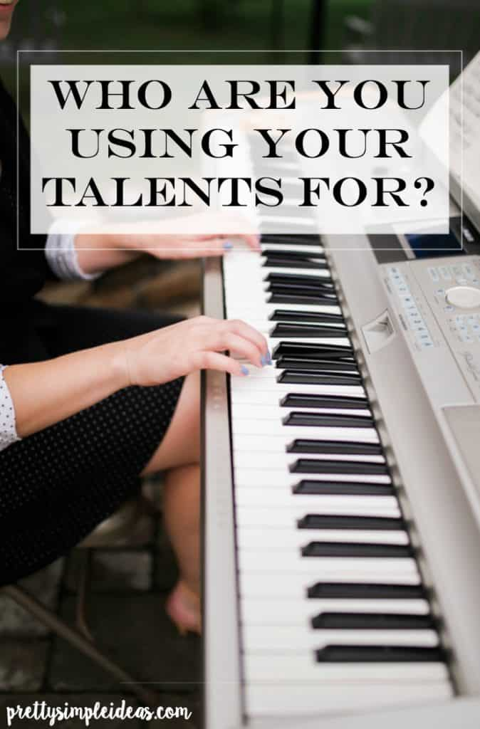 Are YOU USING YOUR TALENTS FOR GOD OR YOURSELF?