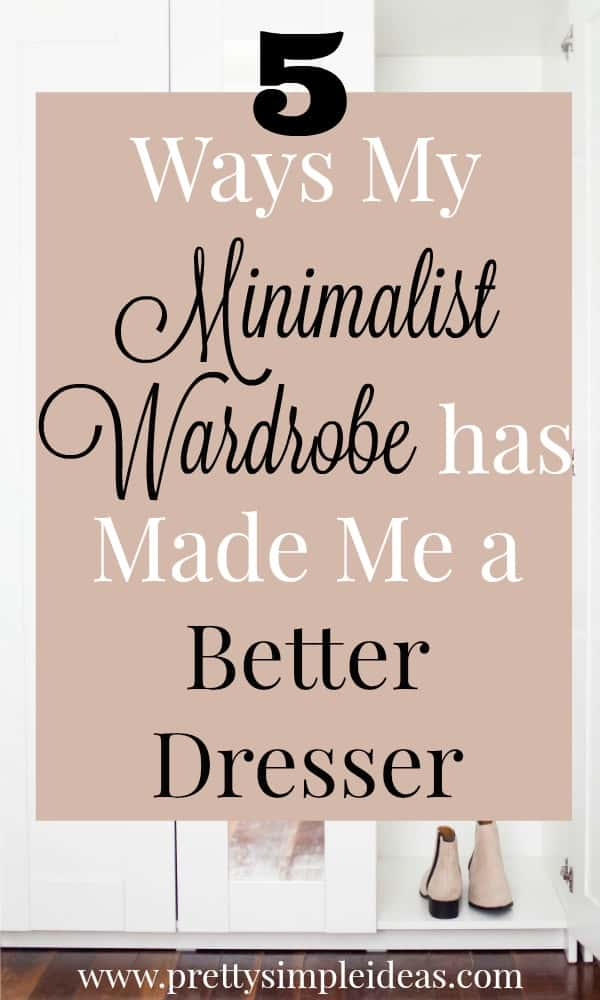 5 Ways My Minimalist Wardrobe Has Made me a Better Dresser