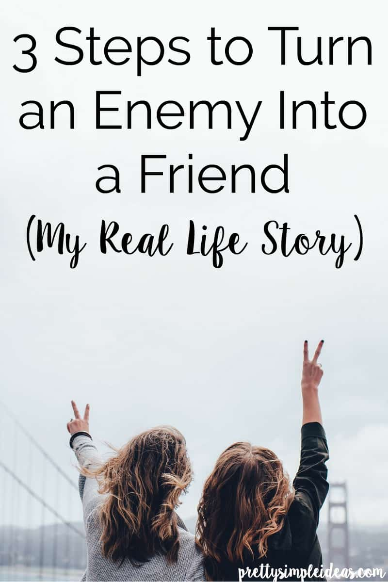 HOW TO TURN AN ENEMY INTO A FRIEND