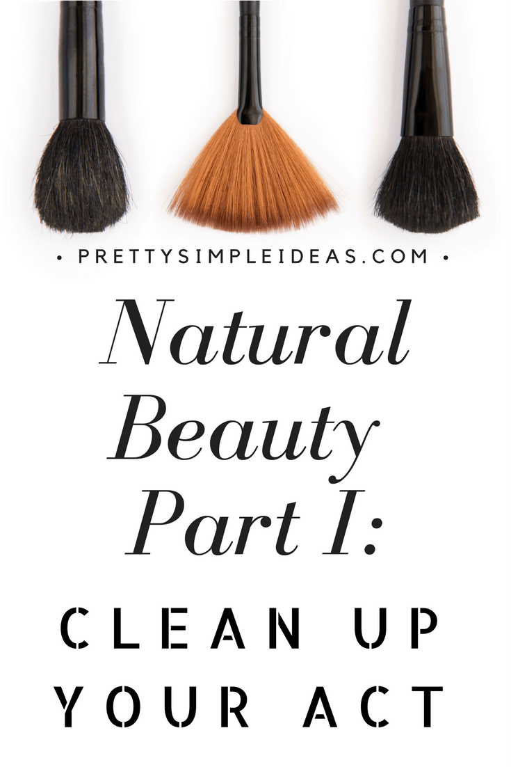 Natural Beauty Part I: Clean Up Your Act