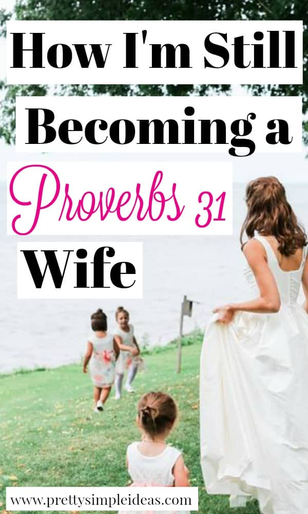 How I'm Still Becoming Wife Material Proverbs 31 Wife