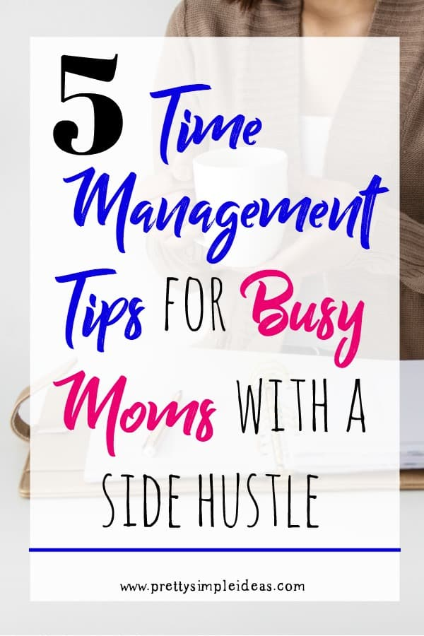 5 Time Management Tips for Busy moms with a Side Hustle