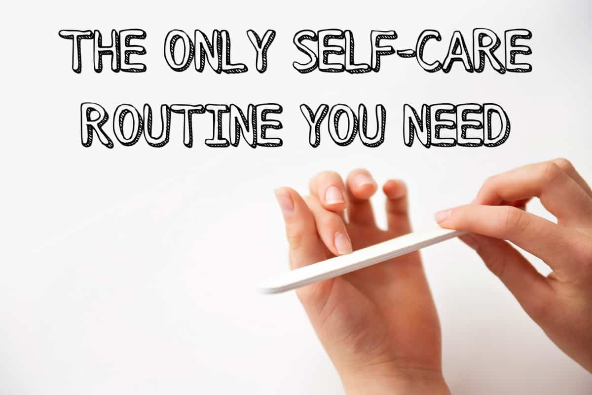 The only self-care routine you need