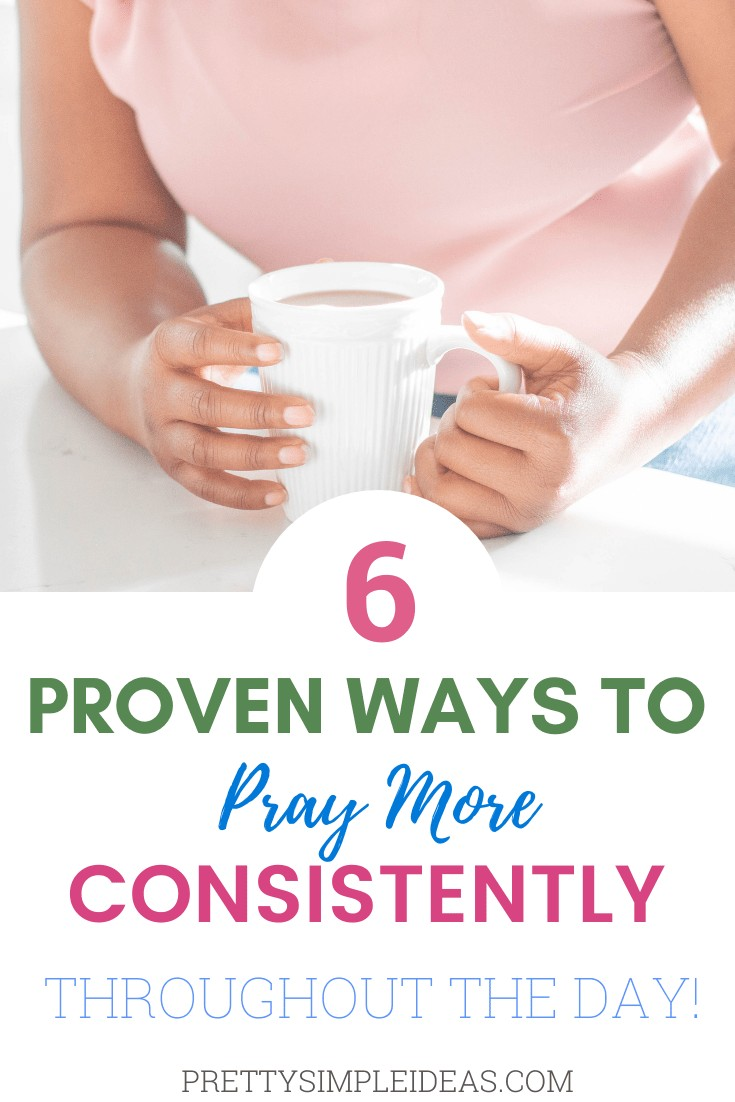 6 Proven ways to pray more consistently